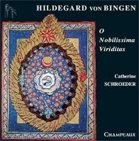 Catherine Schroeder - Hildegard von Bingen - O Nobilissima Viriditas. 1 CD audio