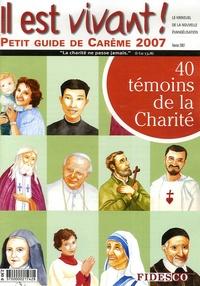 Jean Robin et  Collectif - Il est vivant !  : 40 témoins de la charité - Petit guide de Carême 2007.