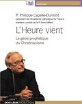 Philippe Capelle-Dumont - L'heure vient - Le génie prophétique du christianisme. 1 CD audio MP3