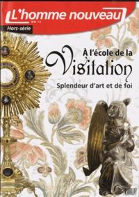 Philippe Maxence - L'homme nouveau Hors-série N° 12 : A l'école de la visitation - Splendeur d'art et de foi.
