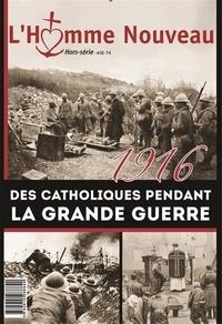 L'Homme nouveau - L'homme nouveau Hors-série N° 22 : 1916, des catholiques pendant la Grande Guerre.