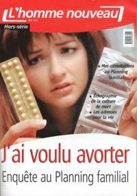 Philippe Maxence - L'homme nouveau Hors série N° 3 : J'ai voulu avorter - Enquête au Planning familial.