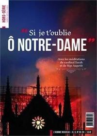 """L'Homme nouveau - L'homme nouveau Hors-série N° 38-39 : """"Si je t'oublie O Notre-Dame"""" - Avec les méditations du cardinal Sarah et Mgr Aupetit."""
