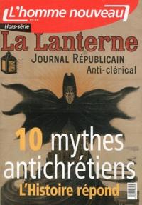 Philippe Maxence - L'homme nouveau Hors-série N° 4 : Dix mythes antichrétiens - L'Histoire répond.