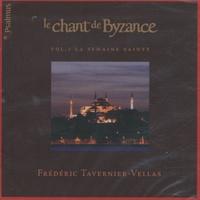 Frédéric Tavernier-Vellas - Le chant de Byzance - Volume 1, La semaine sainte.