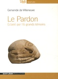 Gersende de Villeneuve - Le Pardon - Eclairé par 16 grands témoins. 1 CD audio MP3