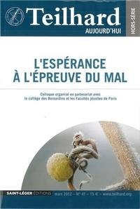 Jacques Masurel - Teilhard aujourd'hui N° 41, Mars 2012 : L'espérance à l'épreuve du mal - Un dialogue avec Teilhard de Chardin.