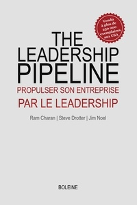 Ram Charan et Stephen Drotter - The Leadership Pipeline - Propulser son entreprise par le leadership.