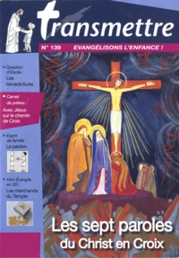 Denis Sureau - Transmettre N° 139, mars 2012 : Les sept paroles du Christ en croix.