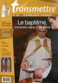 Francine Bay - Transmettre N° 140, Avril 2012 : Le baptême, immersion dans la vie divine.
