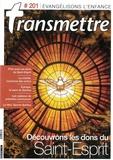 Transmettre - Transmettre N° 201, mai 2018 : Evangélisons l'enfance - Découvrons les dons du Saint-Esprit.