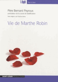 Bernard Peyrous - Vie de Marthe Robin. 1 CD audio MP3