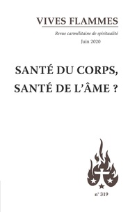 Carmel - Vives flammes N° 319 : Santé du corps, santé de l'âme ?.