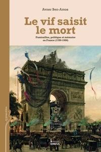 Avner Ben-Amos - Le vif saisit le mort - Funérailles, politique et mémoire en France (1789-1996).
