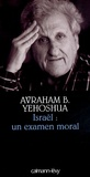 Avraham-B Yehoshua - Israël, un examen moral.