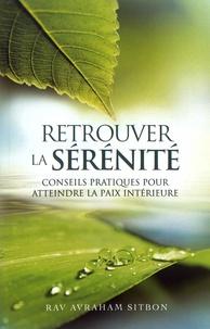 Avraham Sitbon - Retrouver la sérénité - Guide pratique pour atteindre la paix intérieure.