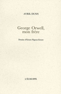 Avril Dunn - George Orwell, mon frère.