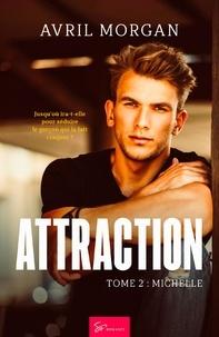 Avril Morgan - Attraction  : Attraction - Tome 2 - Michelle.