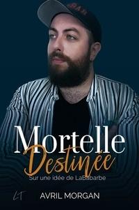 Avril Morgan - Mortelle Destinée - Sur une idée de LaBabarbe.