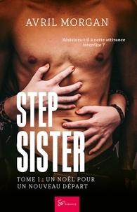 Avril Morgan - Step Sister - Tome 1 - Un Noël pour un nouveau départ.