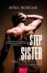 Avril Morgan - Step Sister - Tome 2 - Une année pour tout recommencer.