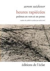 Avrom Sutzkever - Heures rapiécées - Poèmes en vers et prose.