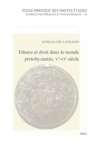 Avshalom Laniado - Ethnos et droit dans le monde protobyzantin, Ve-VIe siècle - Fédérés, paysans et provinciaux à la lumière d'une scholie juridique de l'époque de Justinien.