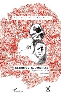 Awa Garance et Bernard-Germain Lacombe - Estampes coloniales d'Afrique de l'Ouest 1940-2000.