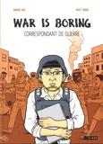 Axe David et Matt Bors - War is boring - Correspondondant de guerre.