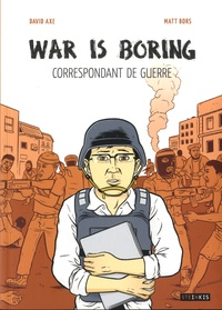Axe David et Matt Bors - War is boring - Correspondondant de guerre.