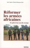 Axel Augé et Patrick Klaousen - Réformer les armées africaines - En quête d'une nouvelle stratégie.