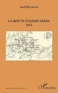 Axel Baudouin - La route d'Addis-Abeba - 1912.