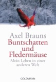 Axel Brauns - Buntschatten und Fledermäuse - Mein Leben in einer anderen Welt.