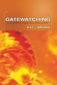Axel Bruns - Gatewatching - Collaborative Online News Production.
