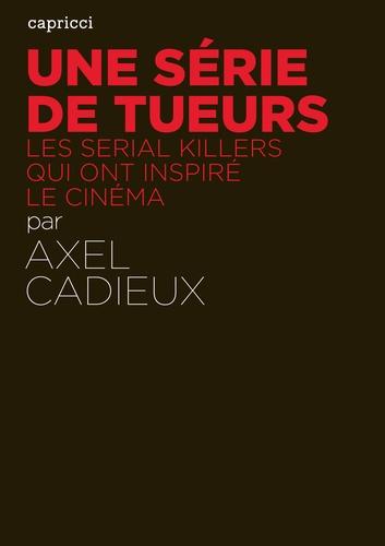 Une série de tueurs. Les serial killers qui ont inspiré le cinéma
