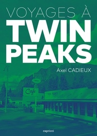 Axel Cadieux - Voyages à Twin Peaks.