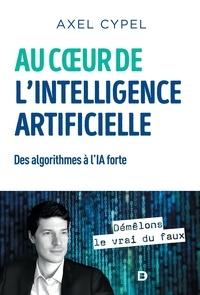 Axel Cypel - Au coeur de l'intelligence artificielle - Des algorithmes à l'IA forte.