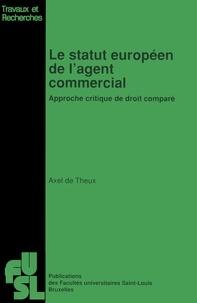 Axel de Theux - Le statut européen de l'agent commercial - Approche critique de droit compré.