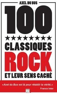 Axel Du Bus - 100 classiques rock et leur sens caché.