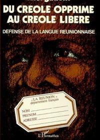 Axel Gauvin et Louis-Jean Calvet - Du créole opprimé au créole libéré - Défense de lalangue réunionnaise.