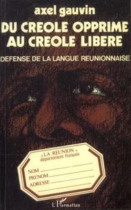 Axel Gauvin - Du créole opprimé au créole libéré - Défense de la langue réunionnaise.