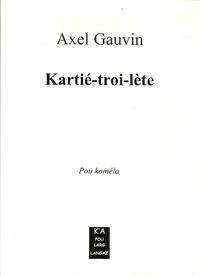 Axel Gauvin - Kartié-troi-lète.
