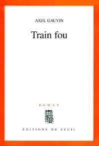 Axel Gauvin - Train fou.