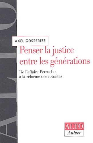 Axel Gosseries - Penser la justice entre les générations - De l'affaire Perruche à la réforme des retraites.