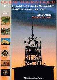 Axel Graisely - Guide touristique de l'insolite et de la curiosité - Centre coeur du var.