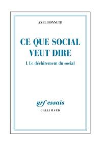 Axel Honneth - Ce que social veut dire - Tome 1, Le déchirement du social.