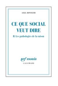 Axel Honneth - Ce que social veut dire - Tome 2, Les pathologies de la raison.