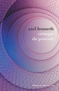 Axel Honneth - Critique du pouvoir - Michel Foucault et l'Ecole de Francfort, élaborations d'une théorie critique de la société.