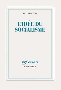 Axel Honneth - L'idée du socialisme - Un essai d'actualisation.