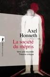 Axel Honneth - La société du mépris - Vers une nouvelle Théorie critique.